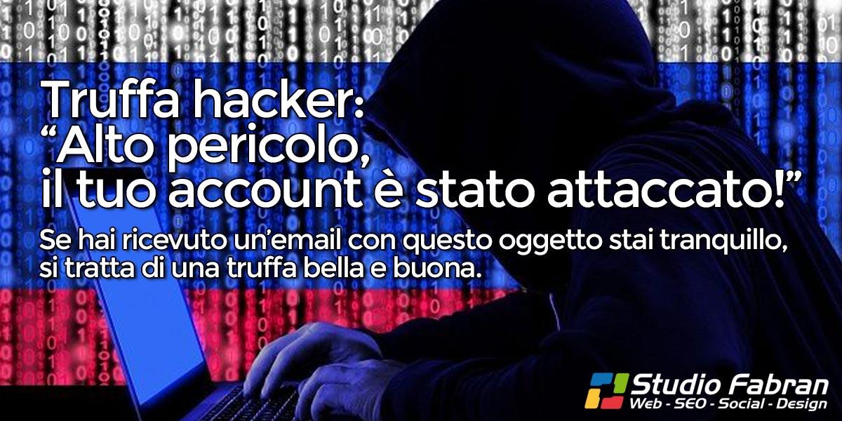 Truffa hacker: Alto pericolo, il tuo account è stato attaccato!